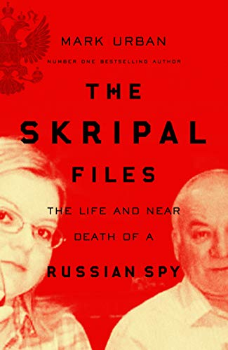 The Skripal Files: The Life and Near Death of a Russian Spy -