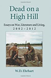 Dead on a High Hill: Essays on War, Literature and Living, 2002-2011