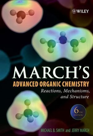 March's Advanced Organic Chemistry: Reactions, Mechanisms, and Structure 6th (sixth) Edition by Smith, Michael B., March, Jerry (2007)