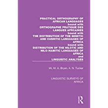 Practical Orthography of African Languages: Bound with: Orthographe Pratique des Langues Africaines; The Distribution of the Semitic and Cushitic Languages ... Analyses (Linguistic Surveys of Africa)