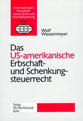 Das amerikanische Erbschaft- und Schenkungsteuerrecht (Internationales Erbschaftssteuerrecht und Nachlassplanung)