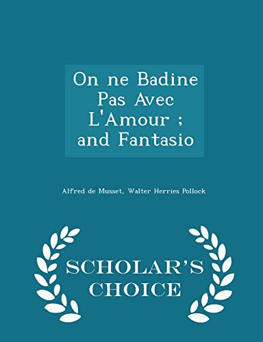 On ne Badine Pas Avec L'Amour ; and Fantasio - Scholar's Choice Edition