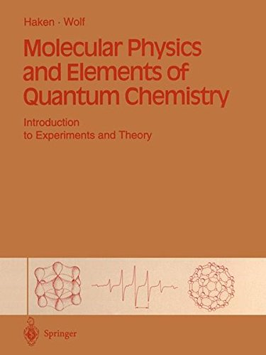 Molecular Physics and Elements of Quantum Chemistry: Introduction to Experiments and Theory (Advanced Texts in Physics)