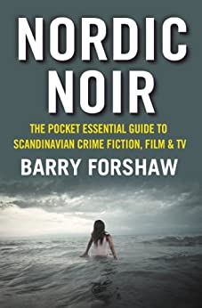 Nordic Noir: The Pocket Essential Guide to Scandinavian Crime Fiction, Film & TV von [Forshaw, Barry]