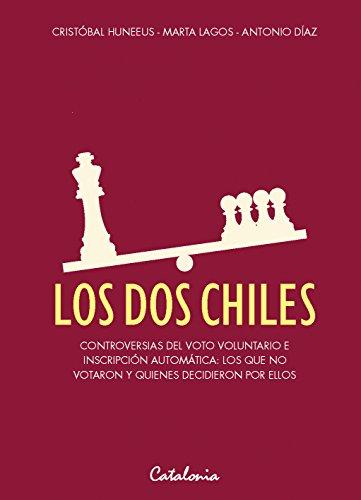 Los dos Chiles. Controversias del voto voluntario e inscripción automática. Los que no votaron y quienes votaron por ellos (Inscripcion De Amazon)