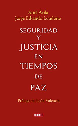Seguridad y justicia en tiempos de paz: Los retos del posconflicto por Ariel Avila