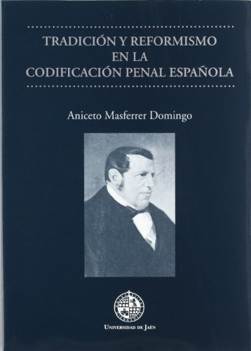 Tradición y reformismo en la codificación penal española (Monografías Jurídicas, Económicas y Sociales)