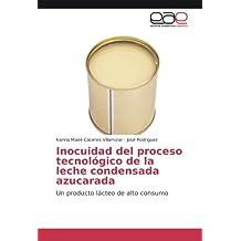 Inocuidad del proceso tecnológico de la leche condensada azucarada: Un producto lácteo de ...