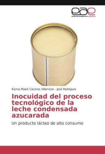 Inocuidad del proceso tecnológico de la leche condensada azucarada: Un producto lácteo de alto consumo por Karina Mairé Cáceres Villamizar