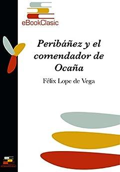 Peribáñez Y El Comendador De Ocaña por Félix Lope De Vega