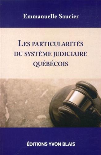 Les particularités du système judiciaire québécois par Emmanuelle Saucier