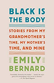 Black Is the Body: Stories from My Grandmother's Time, My Mother's Time, and Mine (English