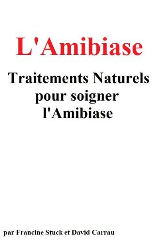 L'Amibiase : Traitements Naturels pour Soigner l'Amibiase par david carrau