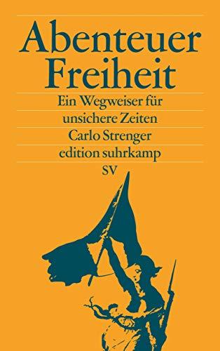 Abenteuer Freiheit: Ein Wegweiser für unsichere Zeiten (edition suhrkamp)
