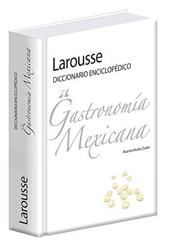 Larousse Diccionario Enciclopedico de la Gastronomia Mexicana por Ricardo Munoz Zurita