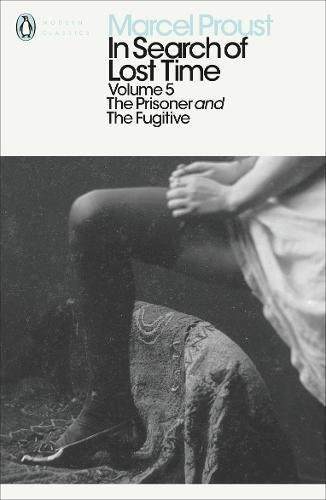 In Search of Lost Time: The Prisoner and the Fugitive: Prisoner and the Fugitive v. 5 (Penguin Modern Classics)