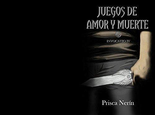 Juegos de amor y de muerte (Invocatio nº 4) por Prisca Nerín