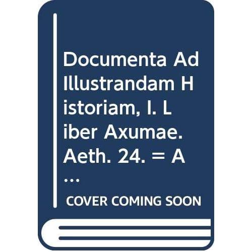 Documenta Ad Illustrandam Historiam, I. Liber Axumae. Aeth. 24. = Aeth. II, 8