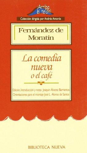 La Comedia Nueva O El Cafe por Leandro Fernández De Moratín
