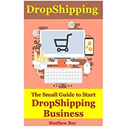 DropShipping : The Small Guide to Start Drop Shipping Business: dropshipping 2018,dropshipping book,dropshipping ebay,dropshipping guide,dropshipping items,dropshipping amazon,dropship online