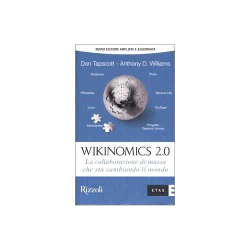 Wikinomics 2.0. La Collaborazione Di Massa Che Sta Cambiando Il Mondo