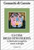 Scarica Libro La casa delle otto felicita Le beatitudini evangeliche vissute in famiglia (PDF,EPUB,MOBI) Online Italiano Gratis