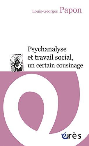 Psychanalyse et travail social, un certain cousinage (Erès Poche) par Louis-Georges PAPON