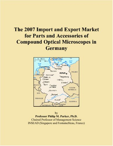 The 2007 Import and Export Market for Parts and Accessories of Compound Optical Microscopes in Germany