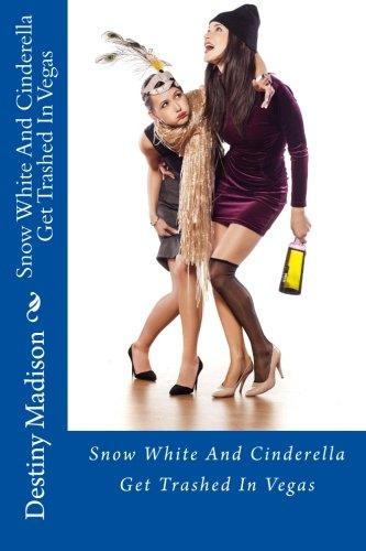 Snow White And Cinderella Get Trashed In Vegas: Volume 1 (The Cray-Cray Adventures Of Snow White And Cinderella)