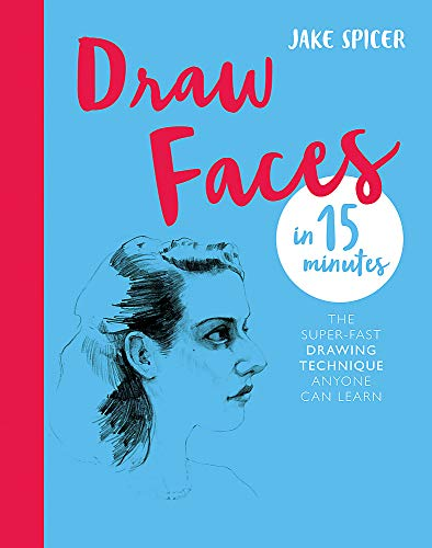 Draw Faces in 15 Minutes: Amaze your friends with your portrait skills (Draw in 15 Minutes)