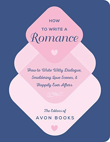How to Write a Romance: Or, How to Write Witty Dialogue, Smoldering Love Scenes, and Happily Ever Afters