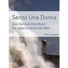 Senza Una Donna: Das Survival-Handbuch für allein erziehende Väter