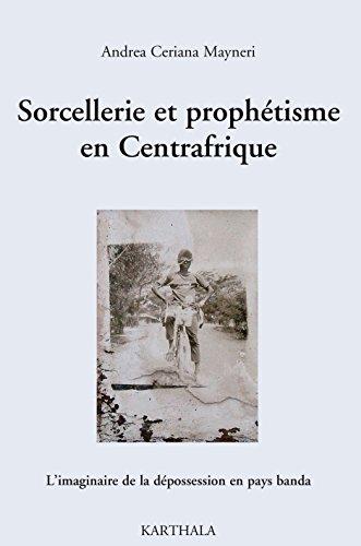 Sorcellerie et prophétisme en Centrafrique - L'imaginaire de la dépossession en pays banda pdf