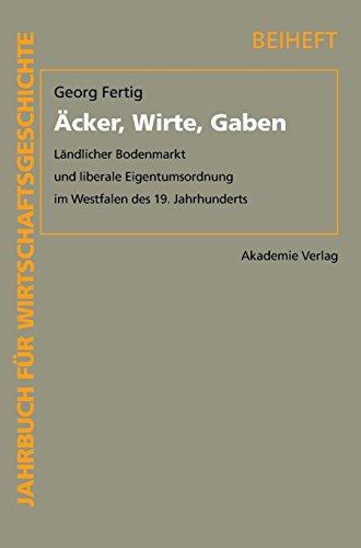 Äcker, Wirte, Gaben: Ländlicher Bodenmarkt und liberale Eigentumsordnung im Westfalen des 19. Jahrhunderts (Jahrbuch für Wirtschaftsgeschichte. Beihefte, Band 11)