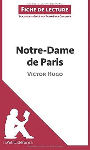 Notre-Dame de Paris de Victor Hugo (Fiche de lecture): Résumé complet et analyse détaillée de l'oeuvre