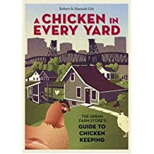 [ [ A CHICKEN IN EVERY YARD: THE URBAN FARM STORE'S GUIDE TO CHICKEN KEEPING BY(LITT, ROBERT )](AUTHOR)[HARDCOVER]
