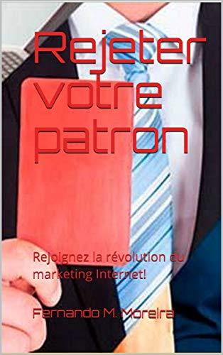 Couverture du livre Rejeter votre patron: Rejoignez la révolution du marketing Internet!