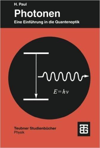 Photonen: Eine Einführung In Die Quantenoptik (Teubner Studienbücher Physik) (German Edition) ( 1. Januar 1999 )
