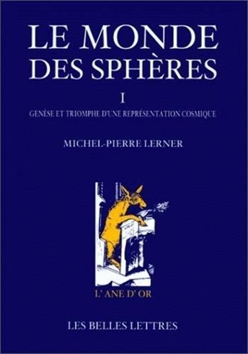 Le Monde des sphères.: Tome I. Genèse et triomphe d?une représentation cosmique. par Michel Lerner