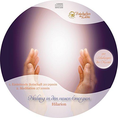 Hilarion - Heilung in den neuen Energien (Channeling inkl. Meditation) (Wir Sind Alle Geheilt Werden)