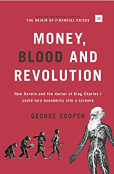 Money, Blood and Revolution: How Darwin and the doctor of King Charles I could turn economics into a science by [George, Cooper]