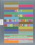 Das Großbritannien Kochbuch: Die besten Rezepte von 100 Köchen, Bäckern und Food Heroes (Jamie Oliver, Nigel Slater, Gill Meller, Yotam Ottolenghi, Nigella Lawson uvm.)