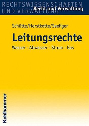 Leitungsrechte: Wasser - Abwasser - Strom - Gas (Recht und Verwaltung)