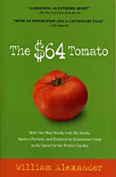 The $64 Tomato: How One Man Nearly Lost His Sanity, Spent a Fortune, and Endured an Existential Crisis in the Quest for the Perfect Garden (English Edition)