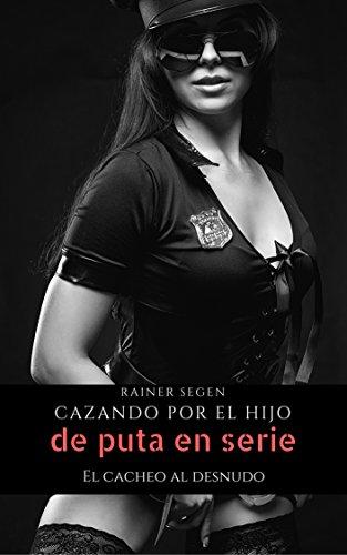 Cazando por el hijo de puta en serie: El cacheo al desnudo por Rainer Segen