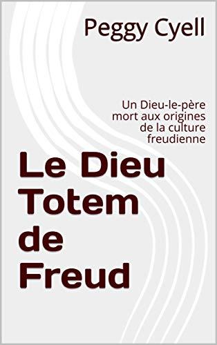 Couverture du livre Le Dieu Totem de Freud: Un Dieu-le-père mort aux origines de la culture freudienne