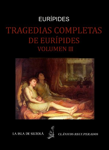 Tragedias de Eurípides vol. III (Siltolá, Clásicos recuperados)