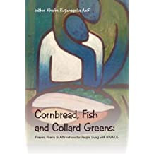 Cornbread, Fish and Collard Greens: Prayers, Poems & Affirmation for People Living with HIV/AIDS (English Edition)