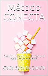 Método CONECTA: Desarrollo Personal y Profesional para Emprendedoras (Emprender con Alma nº 1)