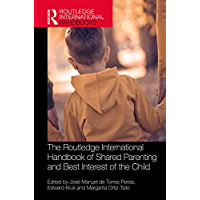 The Routledge International Handbook of Shared Parenting and Best Interest of the Child (English Edition)
